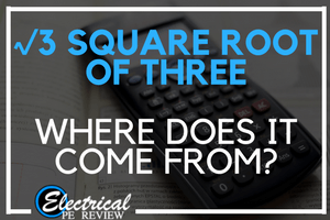 Square Root 3 and Three Phase Power – Where Does it Come From