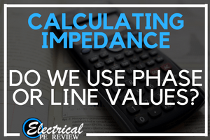 Base Impedance – Do We Use Single Phase or Three Phase Values to Calculate?