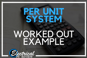 Per Unit Example – How To, Tips, Tricks, and What to Watch Out For on the Electrical PE exam