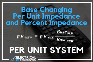 Base Changing Per Unit Impedance Featured Image